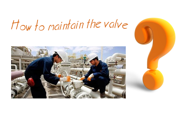 How to maintain the valve